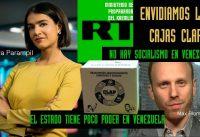 "Periodistas de RT: ""Hace falta *UN ESTADO MAS FUERTE* en Vzla; Falta Mas Socialismo!"".-"