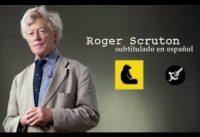 Roger Scruton: Ser conservador sin saberlo; y poema: vengan a burlarse.-