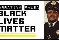 Algunas Black Lives Matter Mucho Mas Que Otras. La Narrativa Falsa de BLM.-